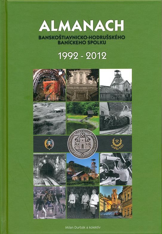 Almanach Banskoštiavnicko-hodrušského baníckeho spolku 1992 – 2012, Milan Durbák a kol., 2012