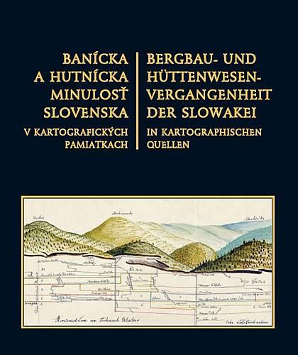 Banícka a hutnícka minulosť  Slovenska v kartografických  pamiatkach, Elena Kašiarová