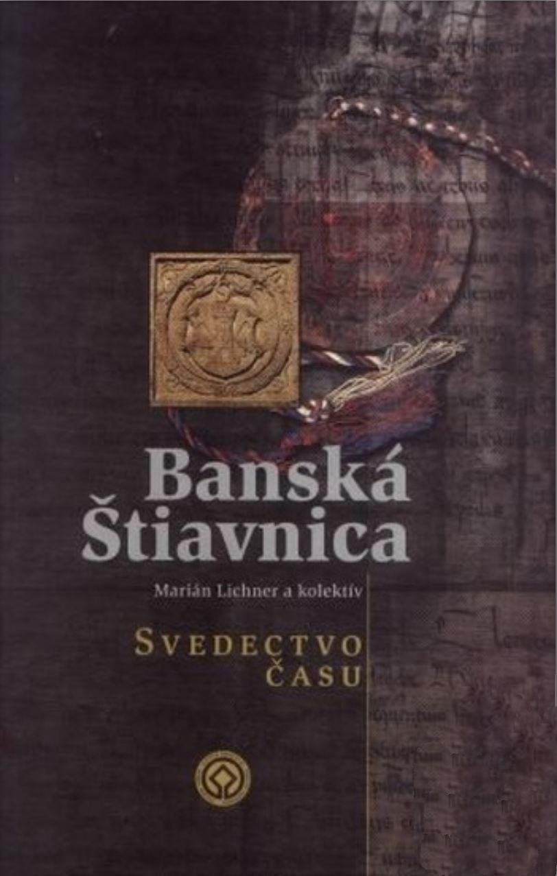 Banská Štiavnica - svedectvo času, Marián Lichner a kolektív